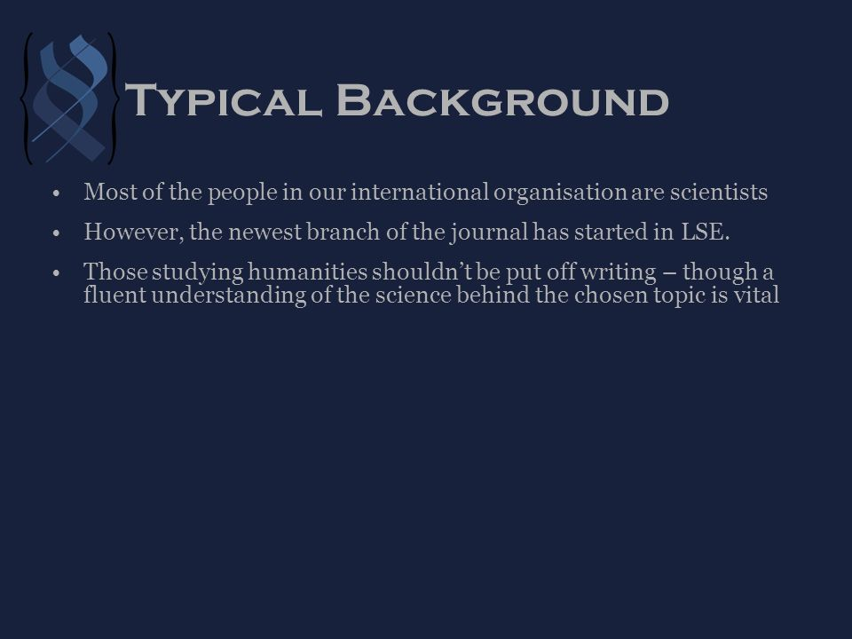 Typical Background Most of the people in our international organisation are scientists However, the newest branch of the journal has started in LSE.