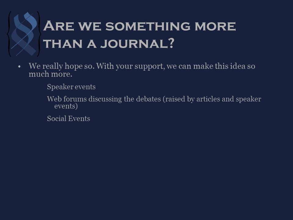 Are we something more than a journal. We really hope so.
