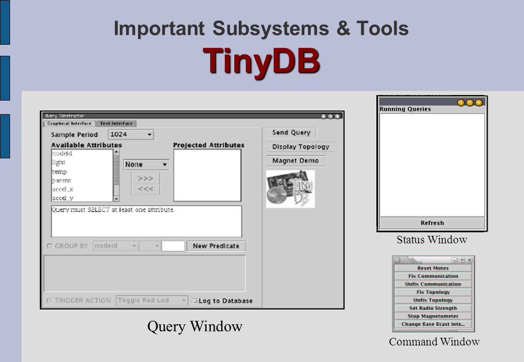 TinyDB Important Subsystems & Tools TinyDB Query Window Command Window Status Window