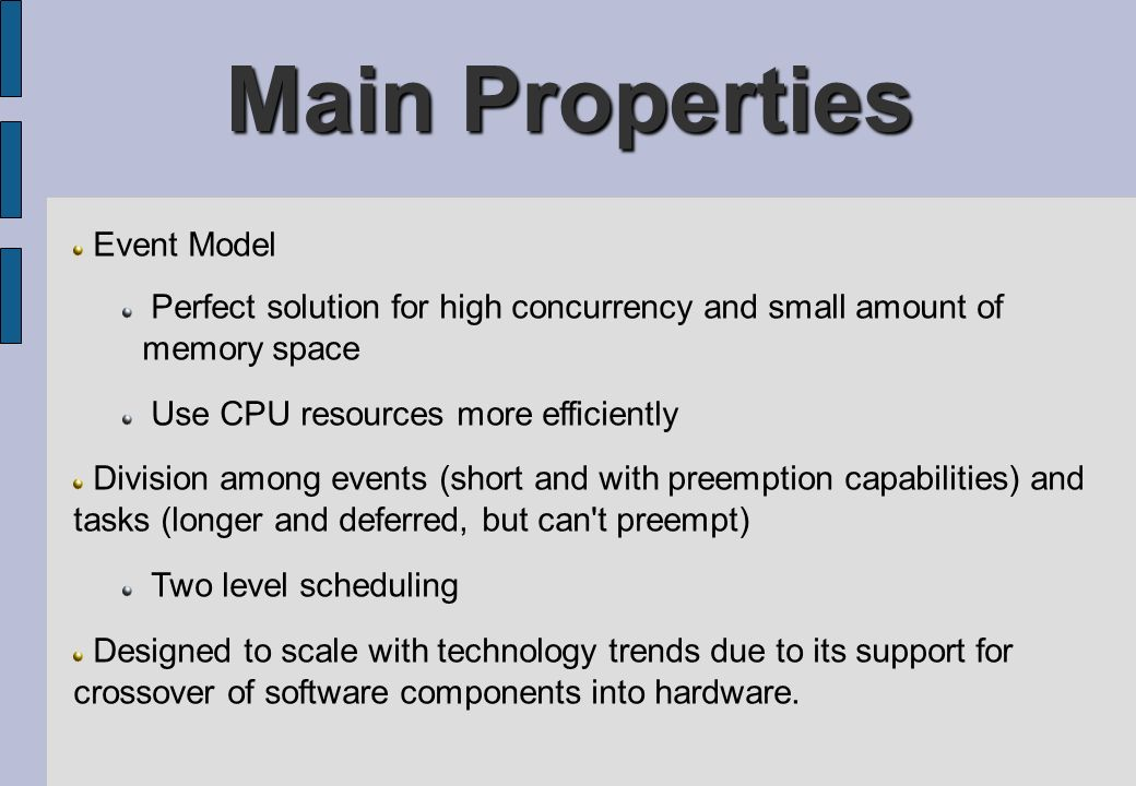 Main Properties Event Model Perfect solution for high concurrency and small amount of memory space Use CPU resources more efficiently Division among e