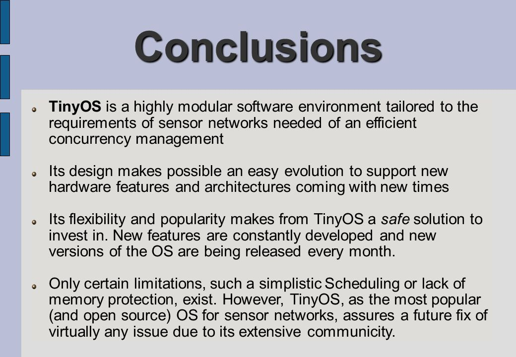 Conclusions AND FINALLY… TinyOS is a highly modular software environment tailored to the requirements of sensor networks needed of an efficient concur