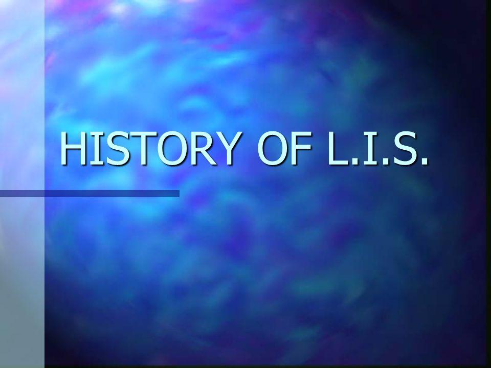HISTORY OF L.I.S.