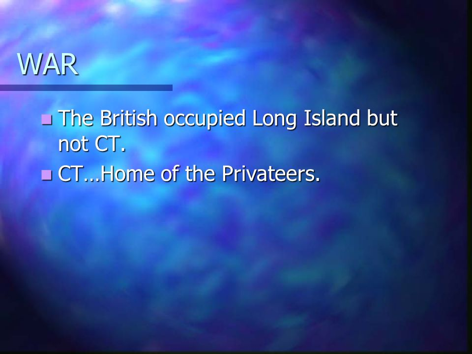 WAR The British occupied Long Island but not CT. The British occupied Long Island but not CT.