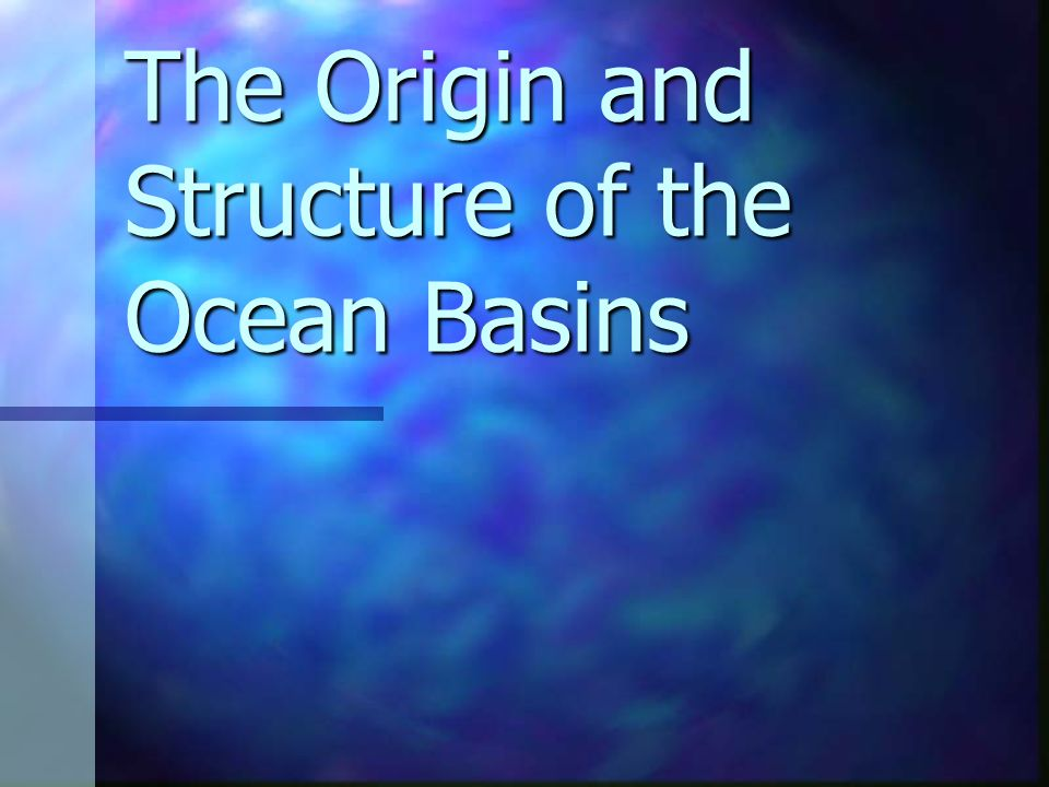 The Origin and Structure of the Ocean Basins
