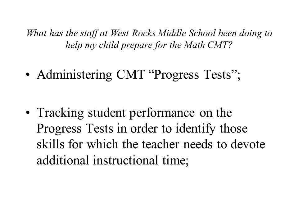 What has the staff at West Rocks Middle School been doing to help my child prepare for the Math CMT? Administering CMT Progress Tests; Tracking studen