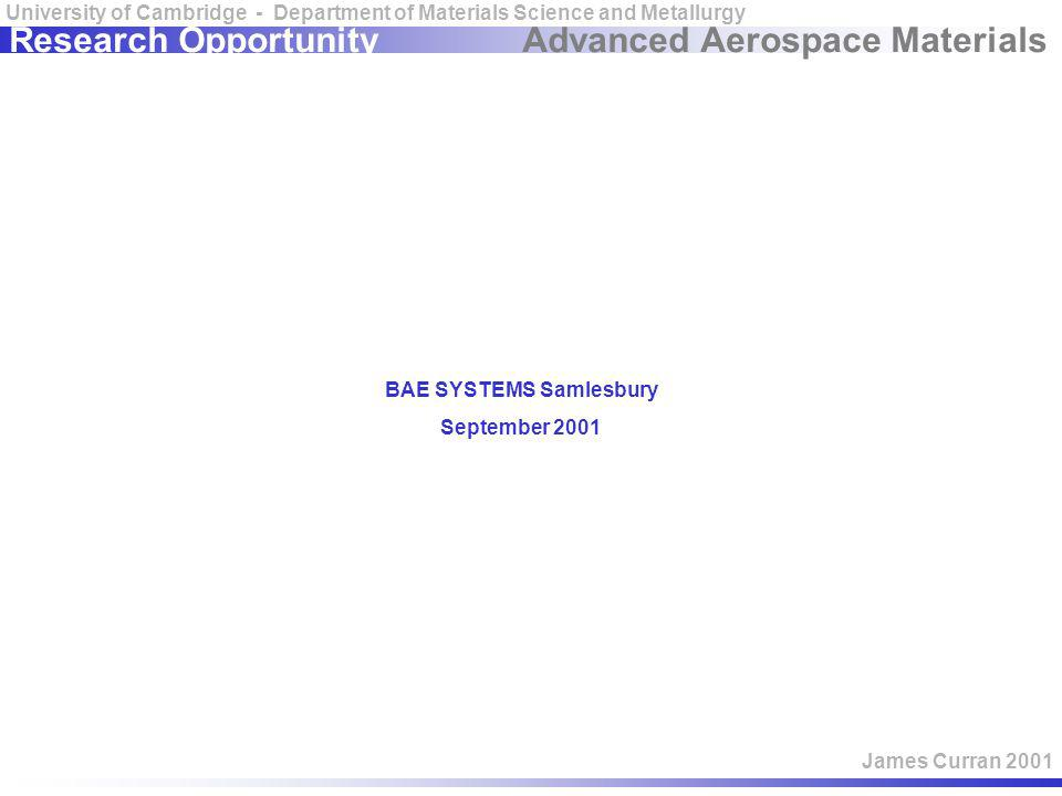 Advanced Aerospace Materials University of Cambridge - Department of Materials Science and Metallurgy James Curran 2001 Research Opportunity BAE SYSTE