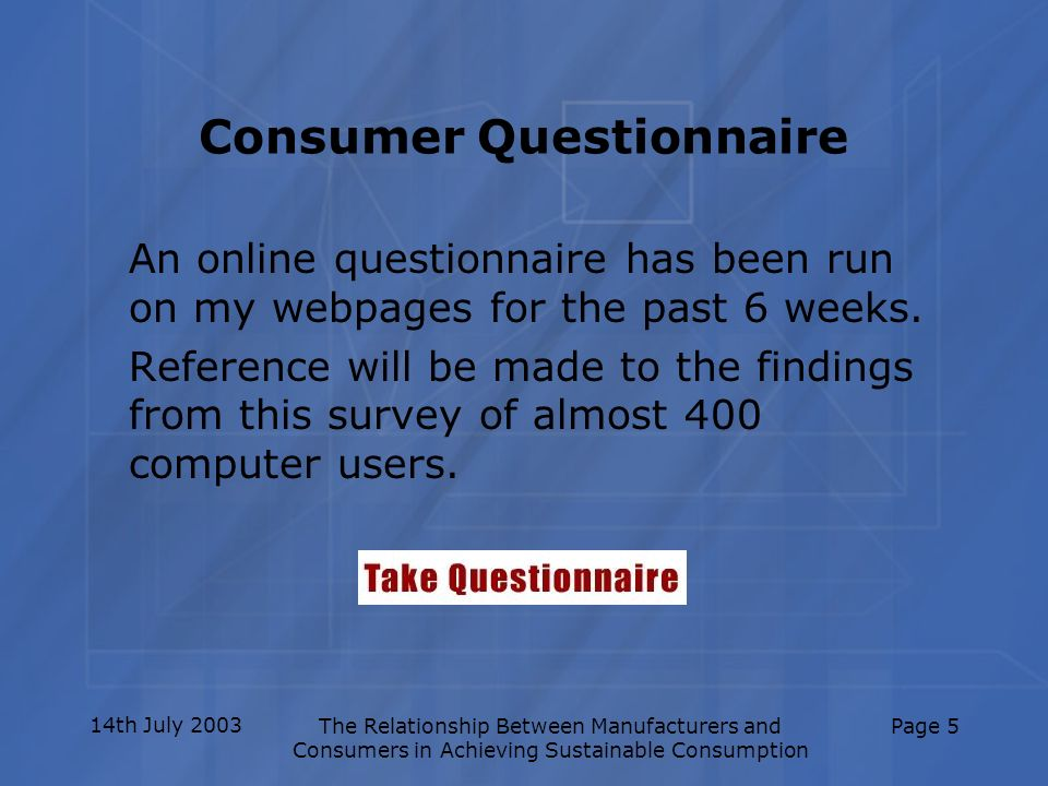 14th July 2003The Relationship Between Manufacturers and Consumers in Achieving Sustainable Consumption Page 5 Consumer Questionnaire An online questi