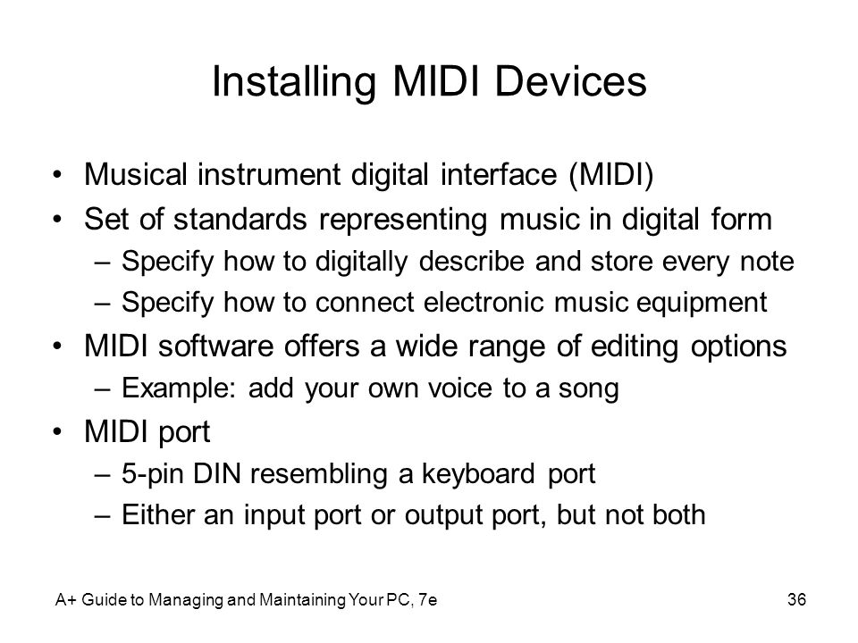 A+ Guide to Managing and Maintaining Your PC, 7e36 Installing MIDI Devices Musical instrument digital interface (MIDI) Set of standards representing m