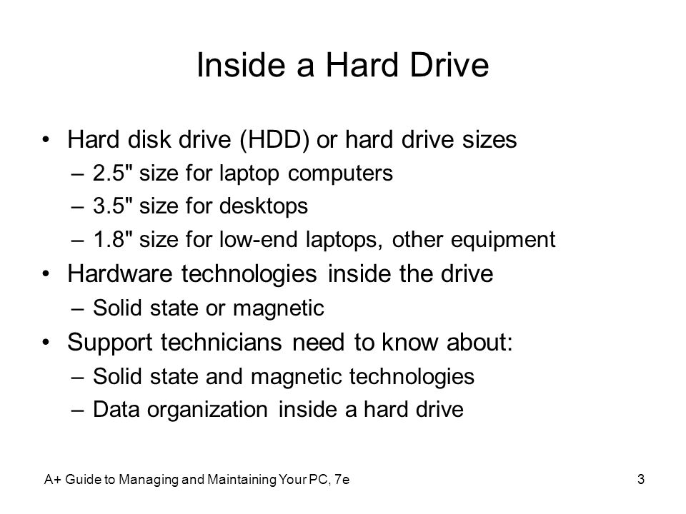 A+ Guide to Managing and Maintaining Your PC, 7e3 Inside a Hard Drive Hard disk drive (HDD) or hard drive sizes –2.5