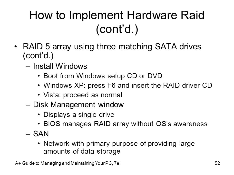 A+ Guide to Managing and Maintaining Your PC, 7e52 How to Implement Hardware Raid (contd.) RAID 5 array using three matching SATA drives (contd.) –Ins