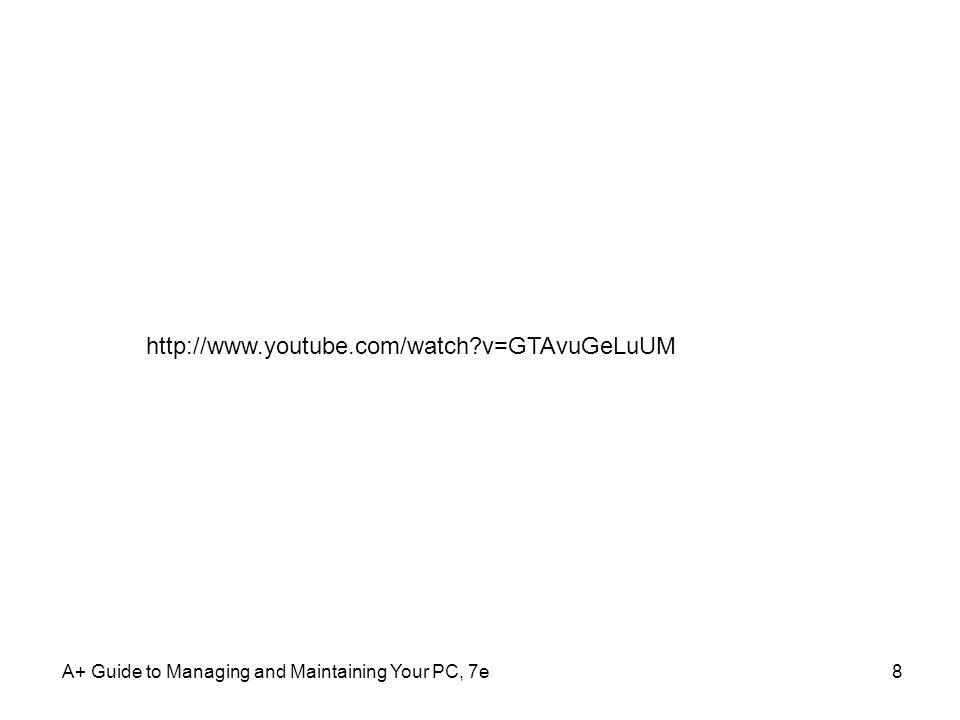A+ Guide to Managing and Maintaining Your PC, 7e8 http://www.youtube.com/watch?v=GTAvuGeLuUM