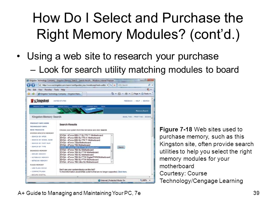A+ Guide to Managing and Maintaining Your PC, 7e39 How Do I Select and Purchase the Right Memory Modules? (contd.) Using a web site to research your p