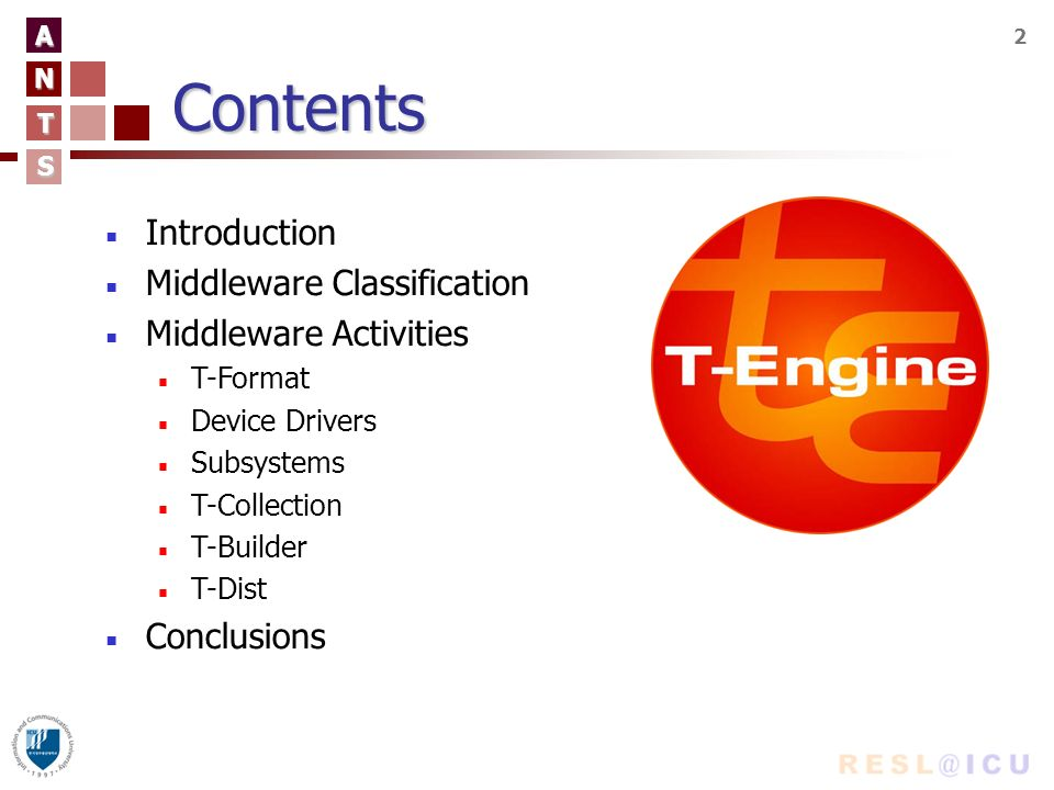 A N T S 3Introduction T-Engine open standardreal-time T-Engine : An open standard platform for real-time, embedded systems development Middleware software agents intermediary Middleware : software agents acting as an intermediary between different application components