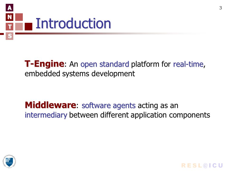 A N T S 3Introduction T-Engine open standardreal-time T-Engine : An open standard platform for real-time, embedded systems development Middleware soft
