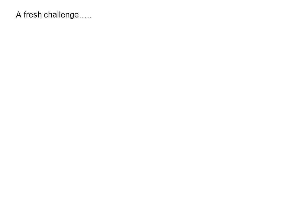 A fresh challenge…..