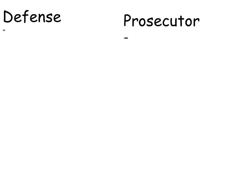 Prosecutor - Defense -