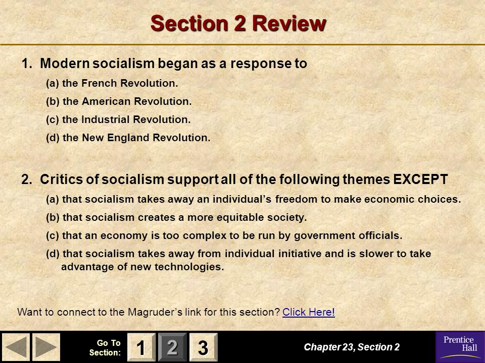 123 Go To Section: Section 2 Review 1. Modern socialism began as a response to (a) the French Revolution. (b) the American Revolution. (c) the Industr