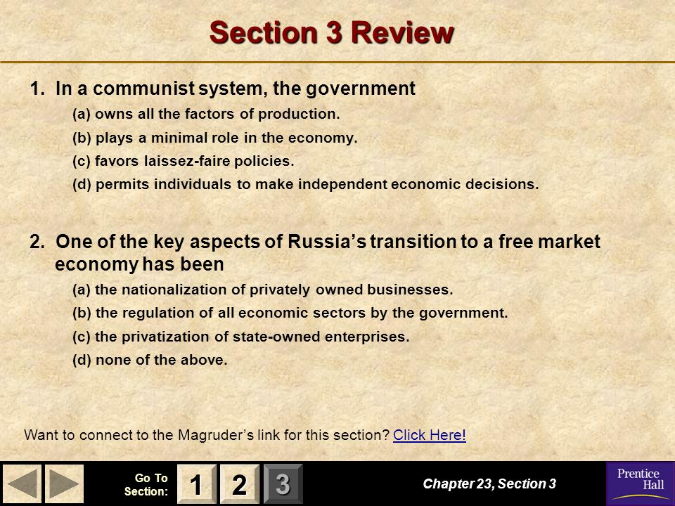 123 Go To Section: Section 3 Review 1. In a communist system, the government (a) owns all the factors of production. (b) plays a minimal role in the e
