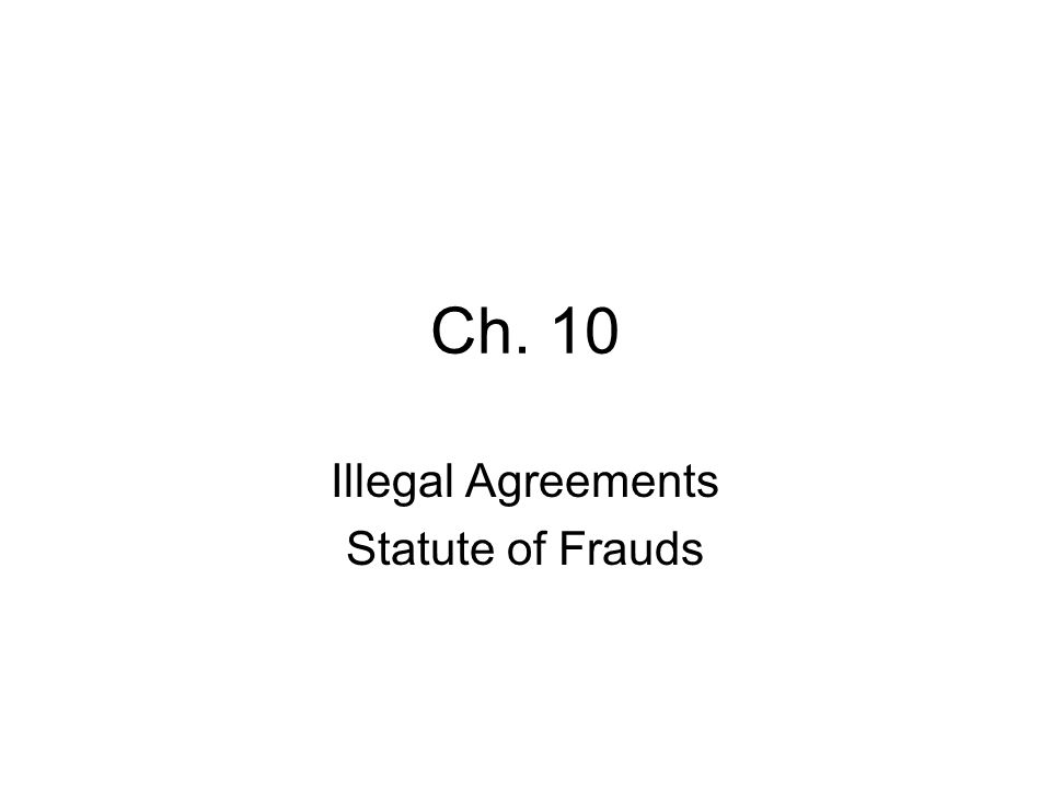 Ch. 10 Illegal Agreements Statute of Frauds