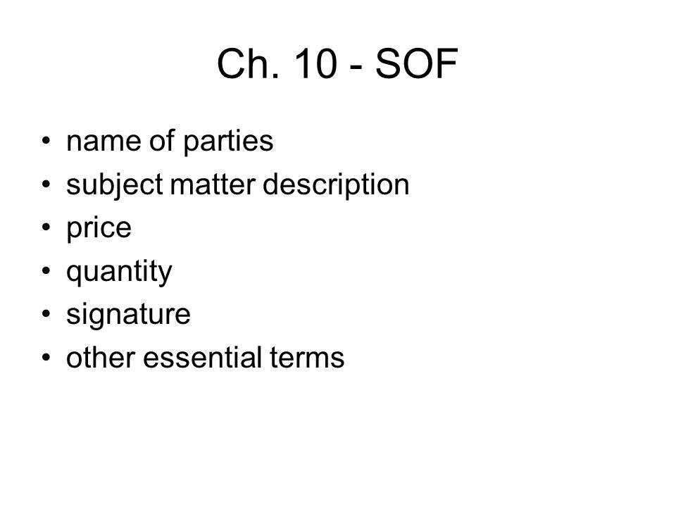 Ch. 10 - SOF name of parties subject matter description price quantity signature other essential terms