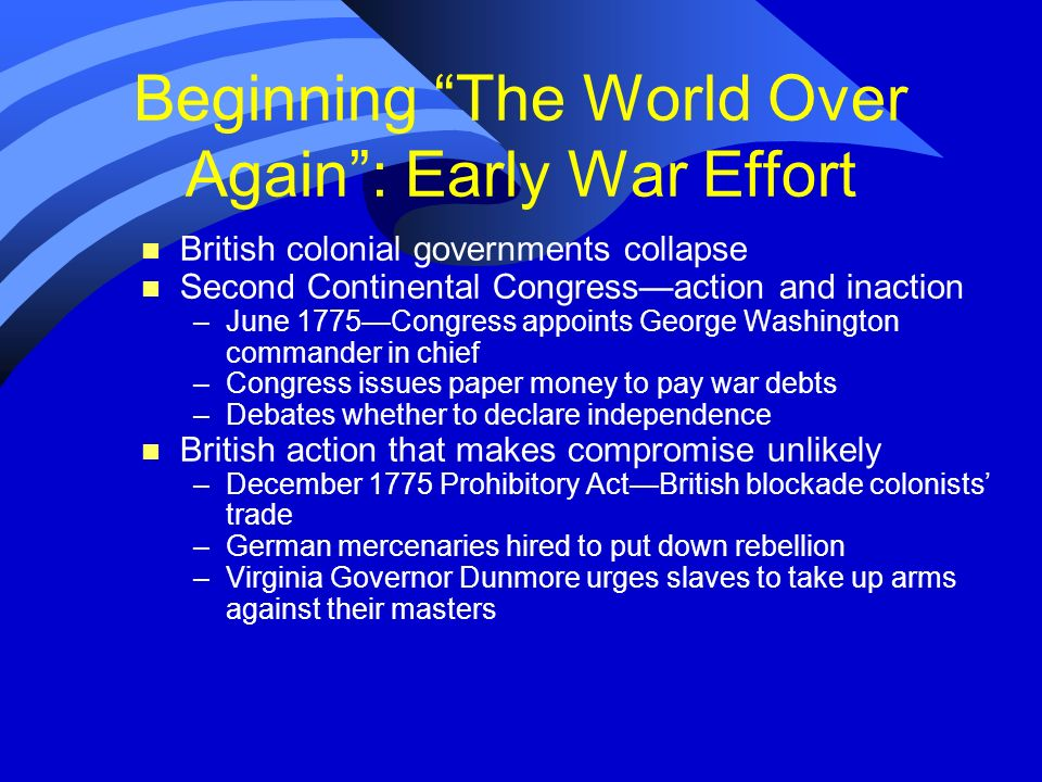 Beginning The World Over Again: Early War Effort n British colonial governments collapse n Second Continental Congressaction and inaction –June 1775Co