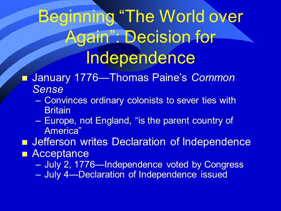 Beginning The World over Again: Decision for Independence n January 1776Thomas Paines Common Sense –Convinces ordinary colonists to sever ties with Br