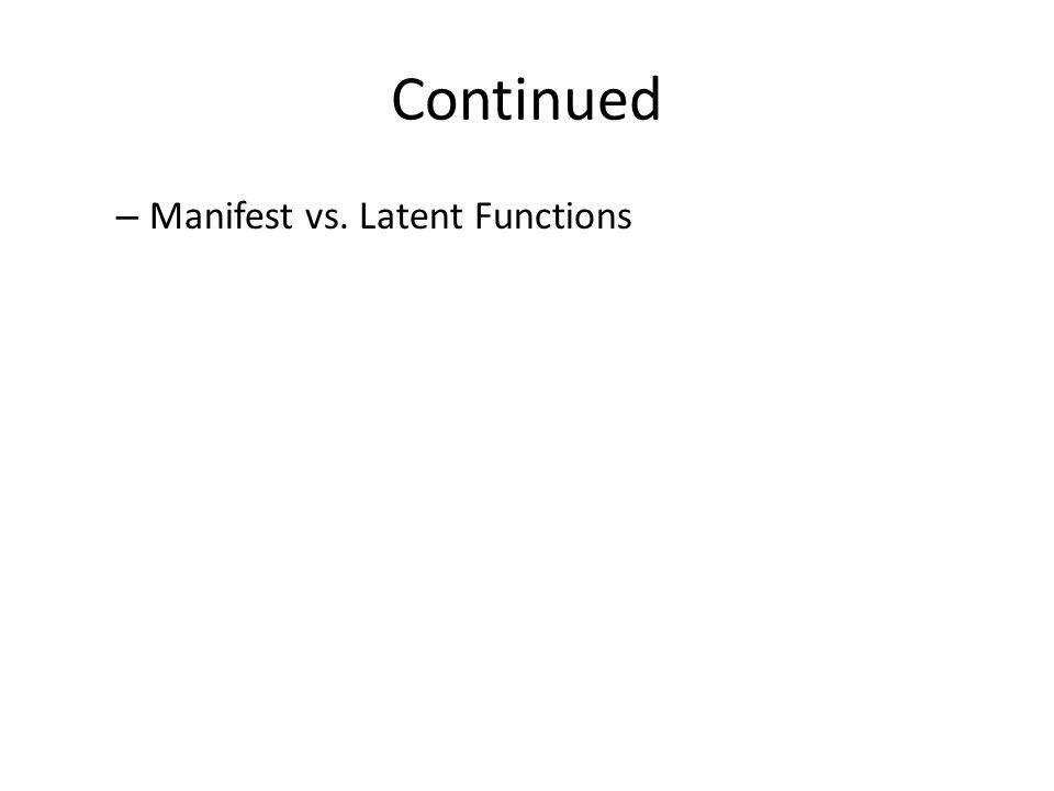 Continued – Manifest vs. Latent Functions