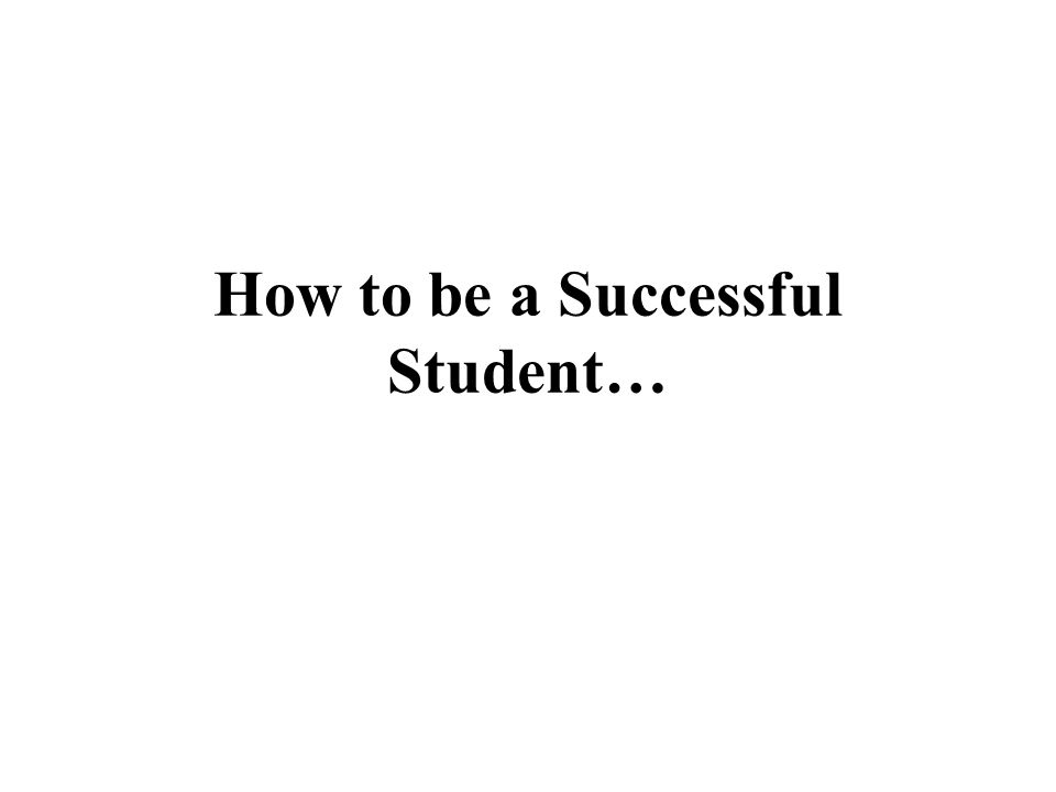 How to be a Successful Student…