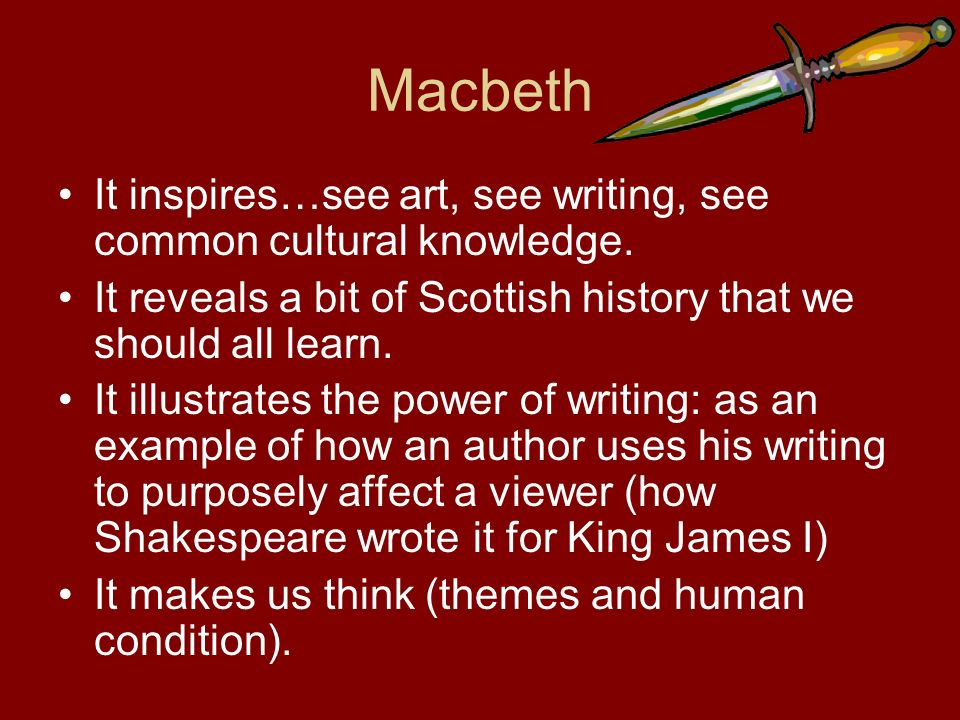 Macbeth – King James I Rumor maintained that his father (if James was product of illegitimate affair) was stabbed to death in presence of his mother, the queen.