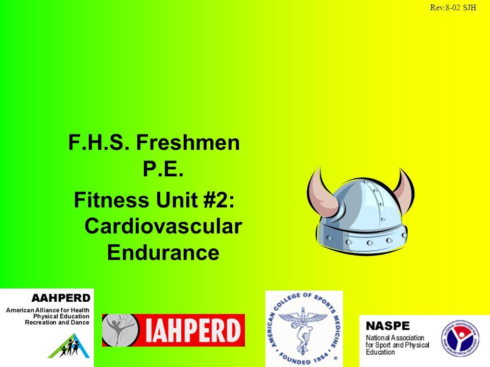 F.H.S. Freshmen P.E. Fitness Unit #2: Cardiovascular Endurance Rev:8-02 SJH
