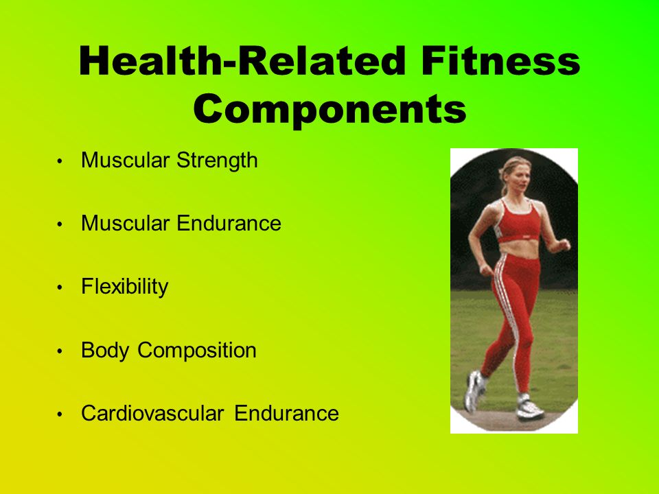 Types of Fitness Health-Related Fitness Components Skill-Related Fitness Components