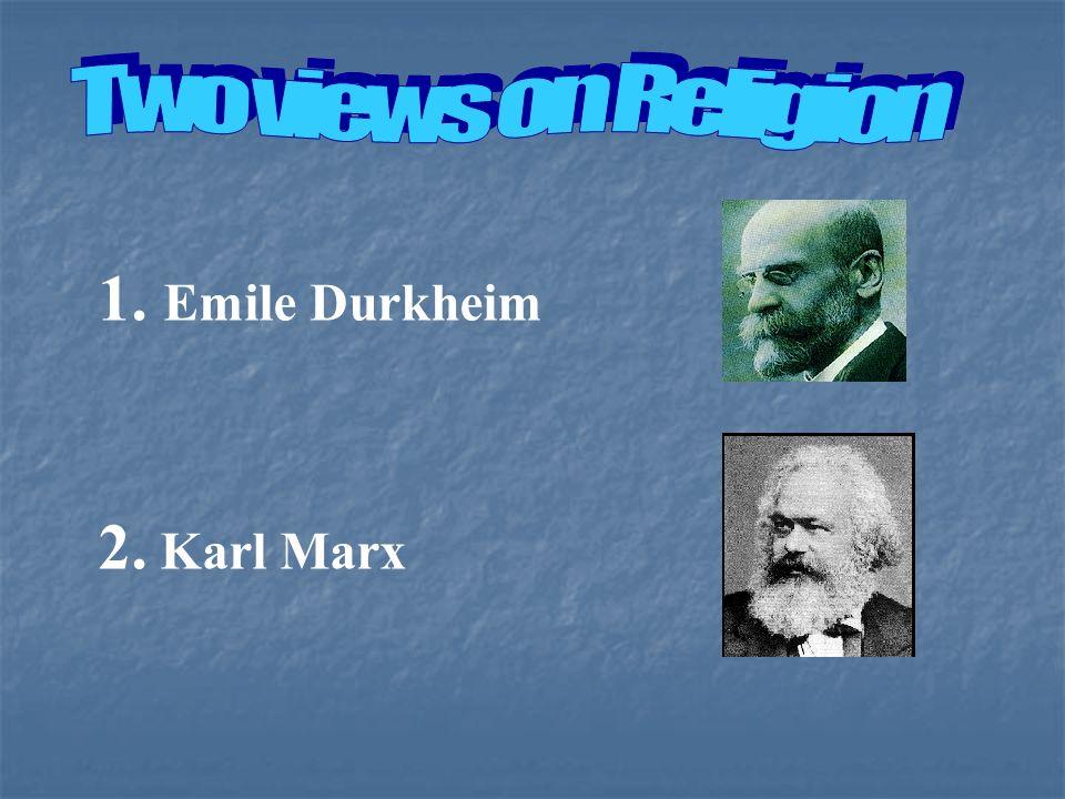 1. Emile Durkheim 2. Karl Marx