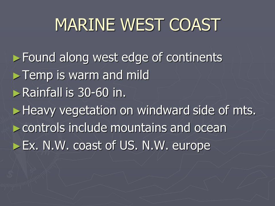 MARINE WEST COAST Found along west edge of continents Found along west edge of continents Temp is warm and mild Temp is warm and mild Rainfall is 30-6