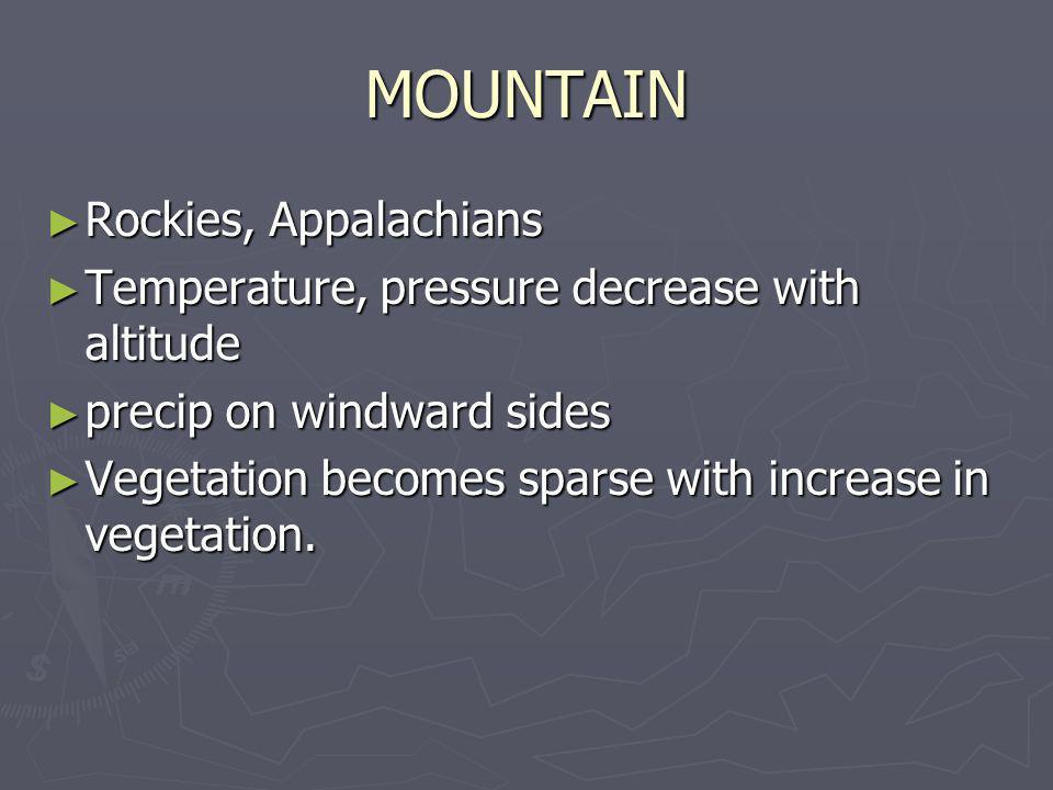 MOUNTAIN Rockies, Appalachians Rockies, Appalachians Temperature, pressure decrease with altitude Temperature, pressure decrease with altitude precip