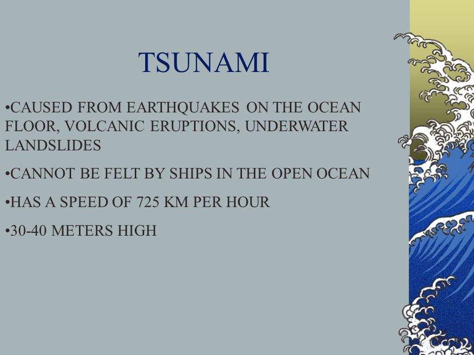TSUNAMI CAUSED FROM EARTHQUAKES ON THE OCEAN FLOOR, VOLCANIC ERUPTIONS, UNDERWATER LANDSLIDES CANNOT BE FELT BY SHIPS IN THE OPEN OCEAN HAS A SPEED OF