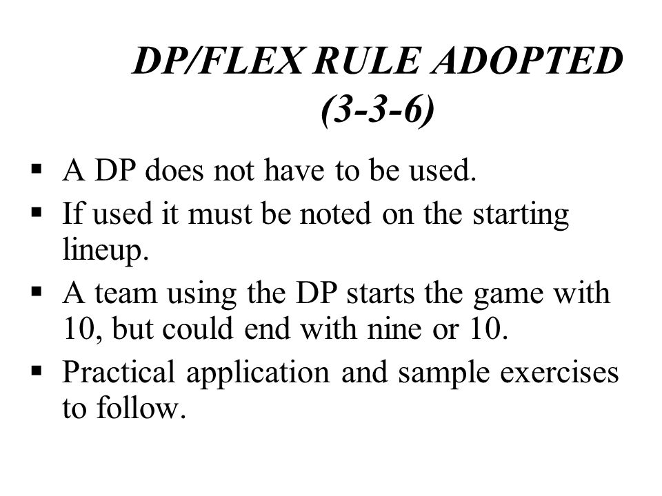 A DP does not have to be used. If used it must be noted on the starting lineup. A team using the DP starts the game with 10, but could end with nine o