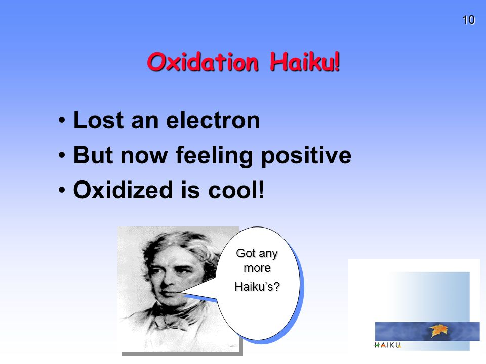 10 Oxidation Haiku. Lost an electron But now feeling positive Oxidized is cool.