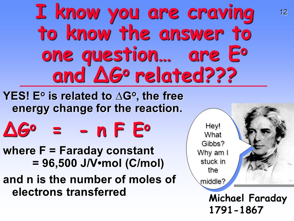 12 YES. E o is related to G o, the free energy change for the reaction.