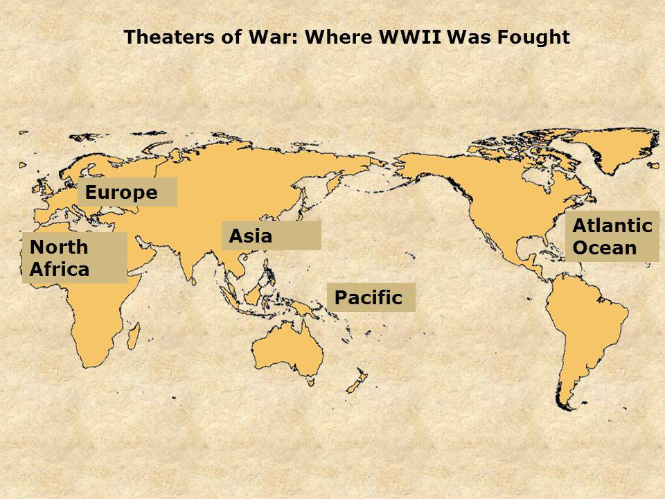 Theaters of War: Where WWII Was Fought Pacific Asia North Africa Europe Atlantic Ocean
