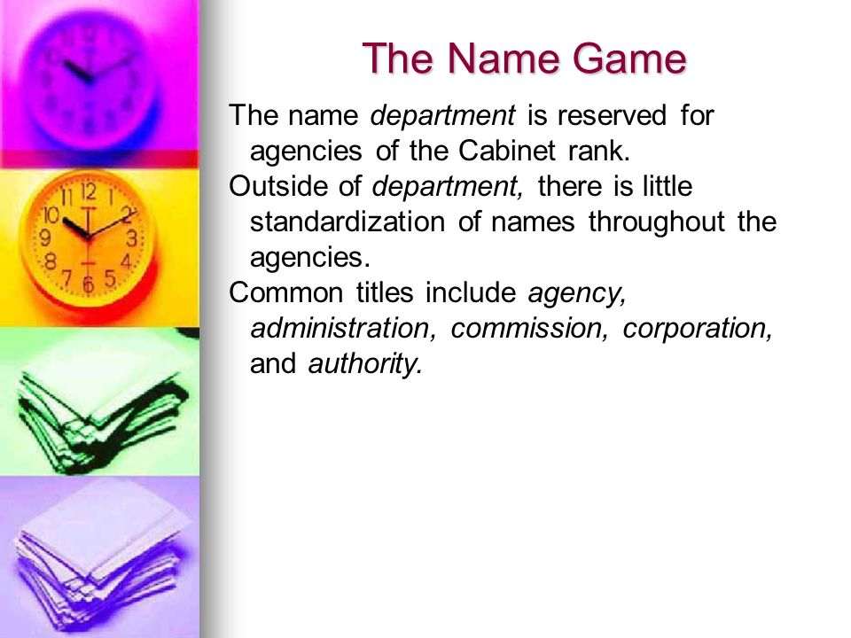 The Name Game The name department is reserved for agencies of the Cabinet rank.
