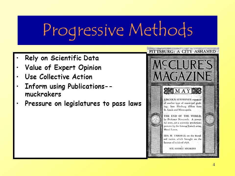 4 Progressive Methods Rely on Scientific Data Value of Expert Opinion Use Collective Action Inform using Publications-- muckrakers Pressure on legisla