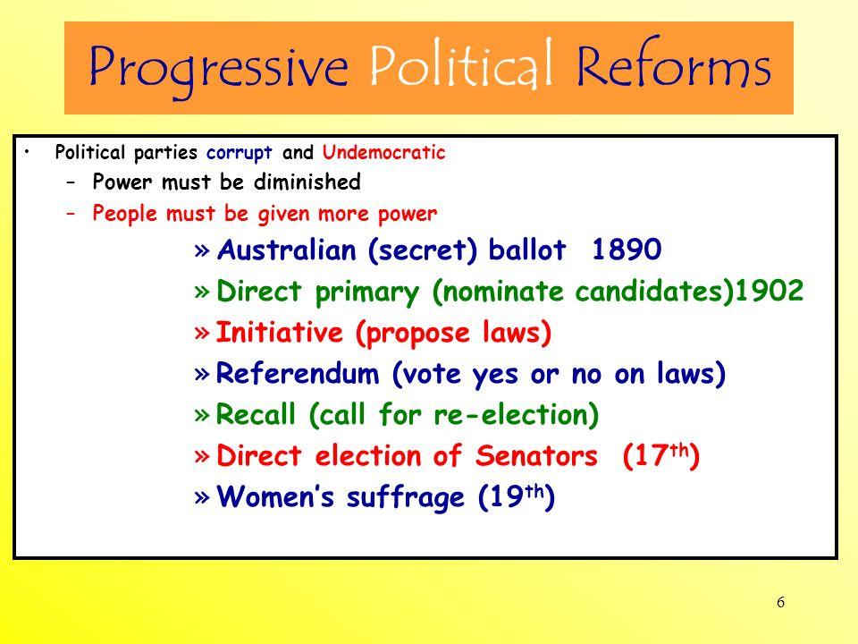 7 Progressive Social Reforms Temperance movement –WCTU –Anti-Saloon League 18 th amendment (1919) –Volstead Act enforced prohibition Mann Act (1910) (White Slave Traffic) Illegal to bring women into U.S.