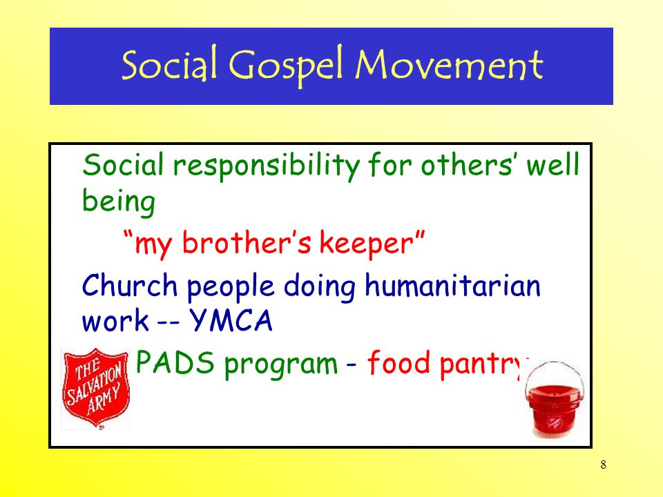 8 Social Gospel Movement Social responsibility for others well being my brothers keeper Church people doing humanitarian work -- YMCA PADS program - f