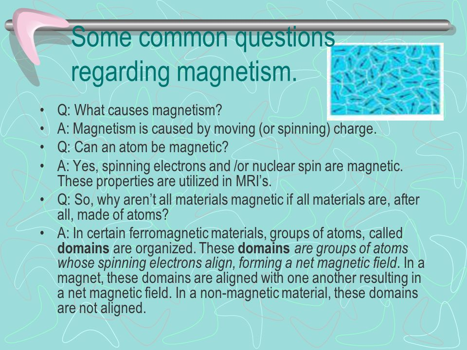 Some common questions regarding magnetism. Q: What causes magnetism.