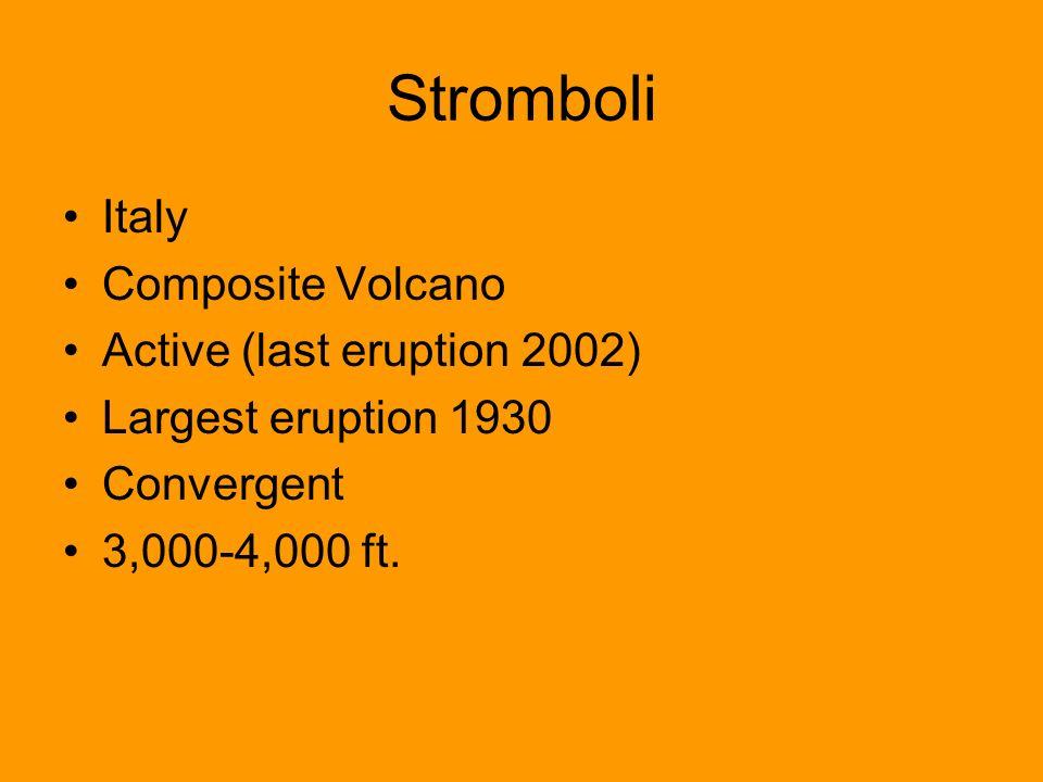 Stromboli Italy Composite Volcano Active (last eruption 2002) Largest eruption 1930 Convergent 3,000-4,000 ft.