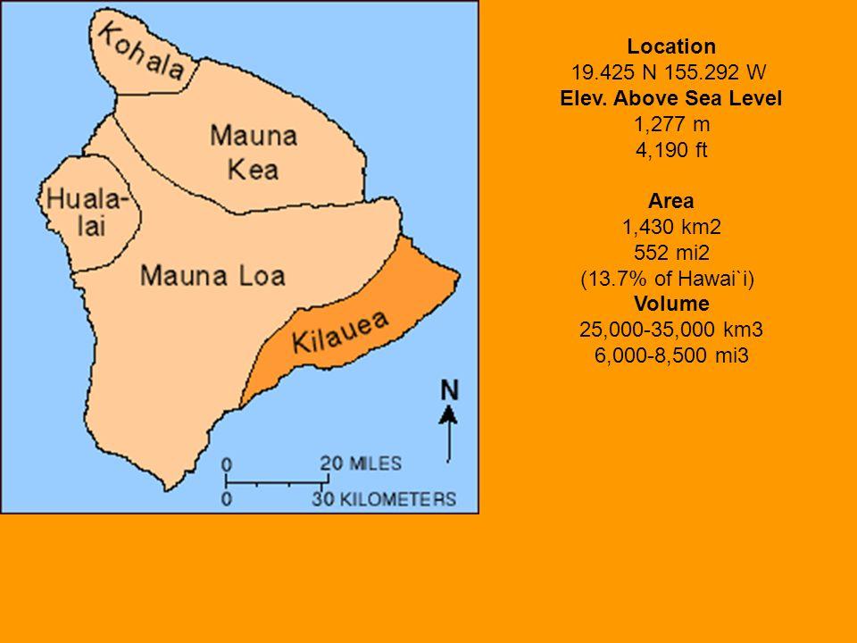 Location 19.425 N 155.292 W Elev. Above Sea Level 1,277 m 4,190 ft Area 1,430 km2 552 mi2 (13.7% of Hawai`i) Volume 25,000-35,000 km3 6,000-8,500 mi3