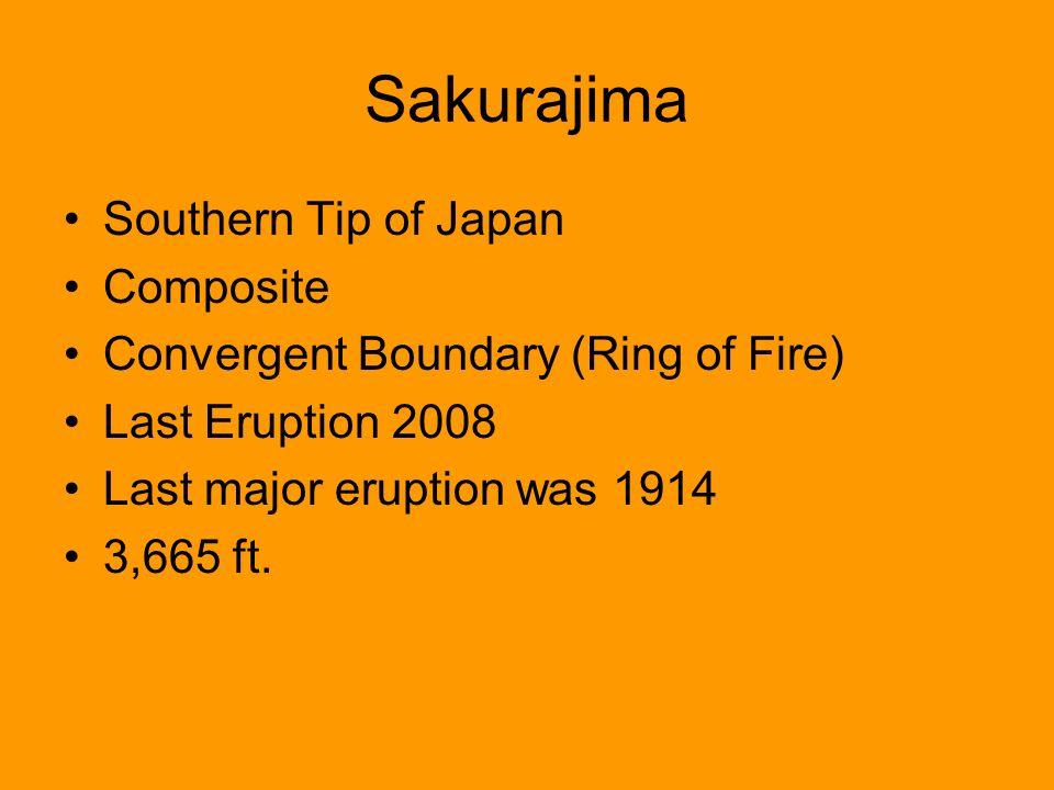 Sakurajima Southern Tip of Japan Composite Convergent Boundary (Ring of Fire) Last Eruption 2008 Last major eruption was 1914 3,665 ft.