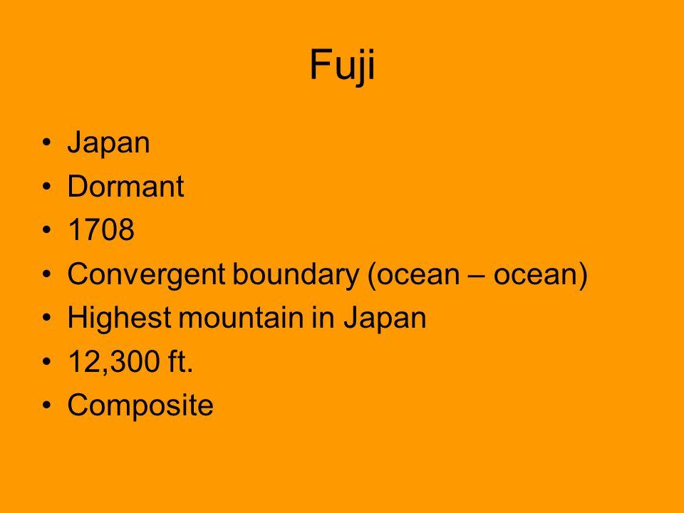 Fuji Japan Dormant 1708 Convergent boundary (ocean – ocean) Highest mountain in Japan 12,300 ft. Composite
