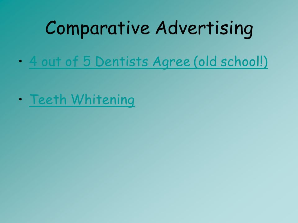 Comparative Advertising 4 out of 5 Dentists Agree (old school!) Teeth Whitening