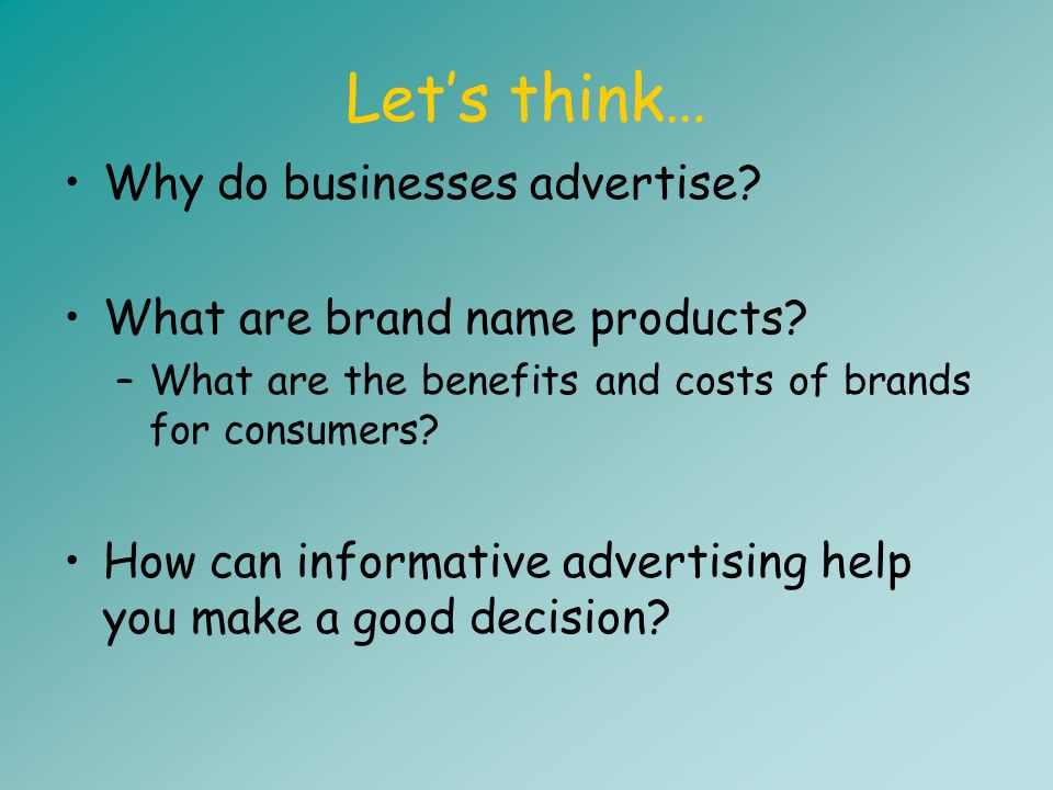 A few more questions… Who pays for advertising? How does advertising benefit the consumer?